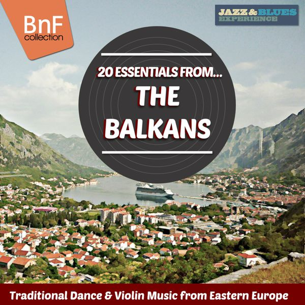 Various Artists - 20 Essentials from the Balkans (Traditional Dance & Violin Music from Eastern Europe)
