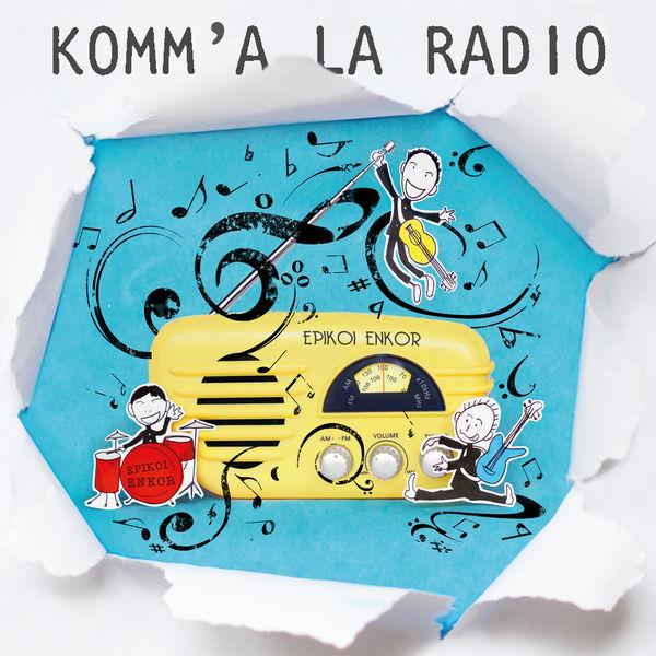 Epikoi Enkor - Komm'à la radio