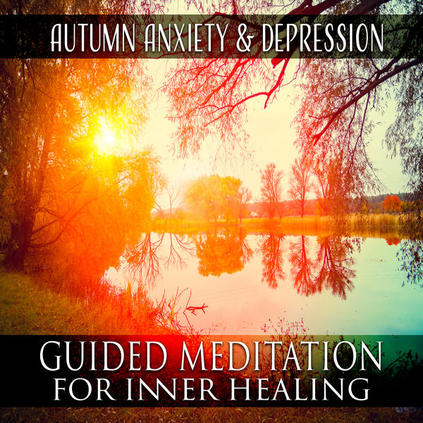 Autumn Anxiety & Depression - Guided Meditation for Inner