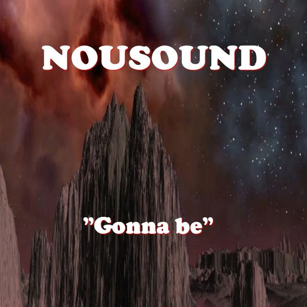 NOUSOUND - Gonna Be