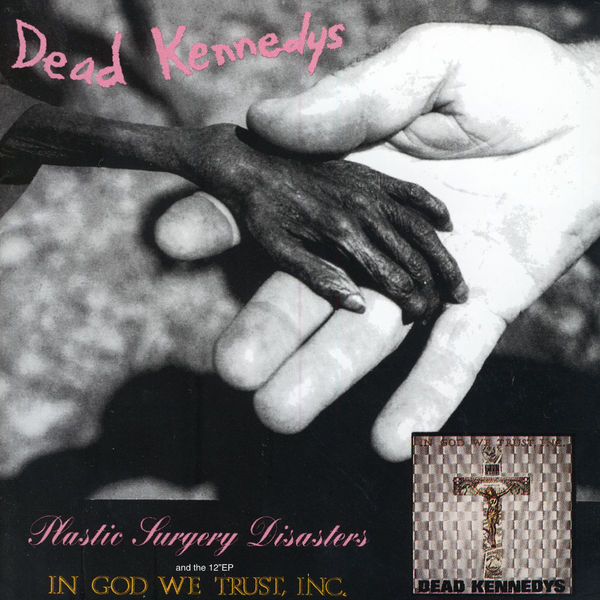 Dead Kennedys - Plastic Surgery Disasters/In God We Trust, Inc.