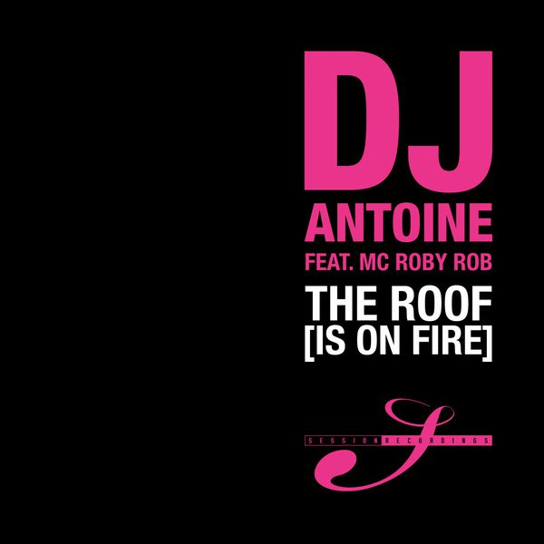 The Roof Is On Fire Dj Antoine Download And Listen