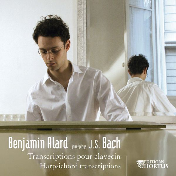 Benjamin Alard - Johann Sebastian Bach : Transcriptions pour clavecin