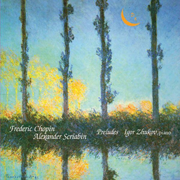 Igor Zhukov Chopin & Scriabin: Preludes