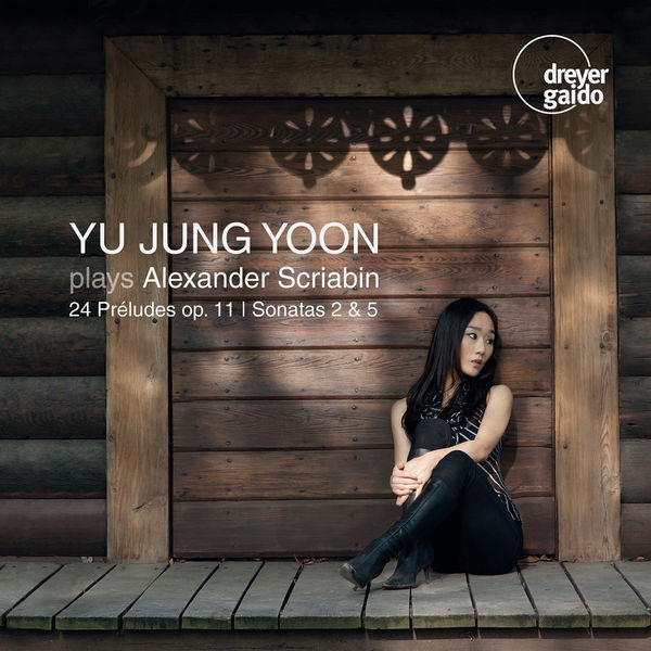 Yu Jung Yoon - 24 Préludes, op.11 - Sonates pour piano n°2 et n°5