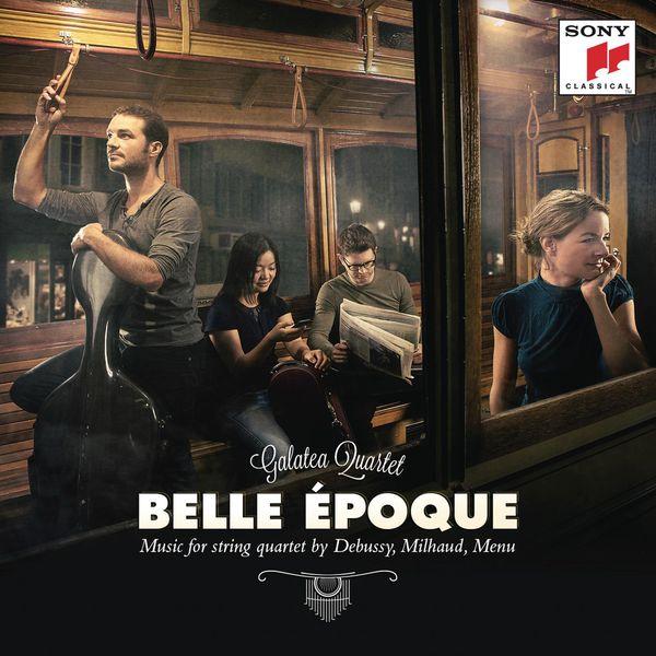 Galatea Quartet - Belle Epoque (Music for String Quartet by Debussy, Milhaud, Menu)