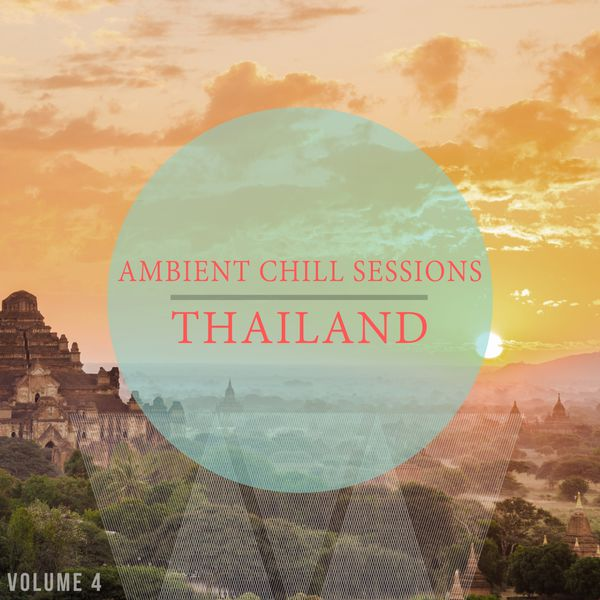 Various Artists - Ambient Chill Sessions - Thailand, Vol. 4 (30 Ultimative Chill Out & Down Beat Tracks)
