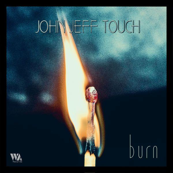 John Jeff Touch - Burn