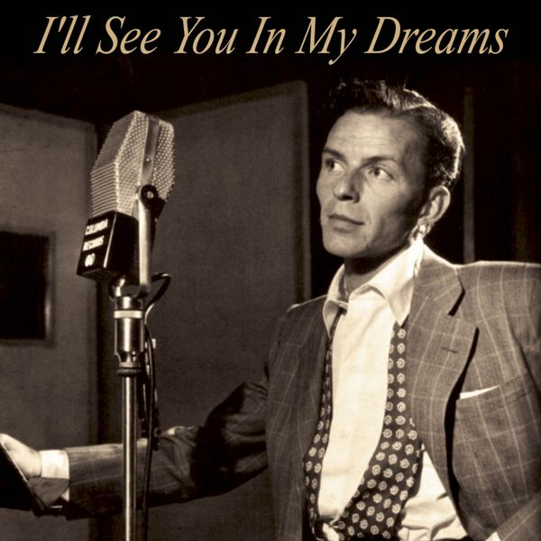 Frank Sinatra - Frank Sinatra : I'll See You In My Dreams