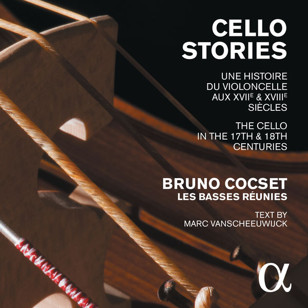 Bruno Cocset - Cello Stories: The Cello in the 17th & 18th Centuries
