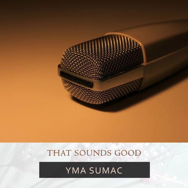 That Sounds Good   Yma Sumac – Télécharger et écouter l'album