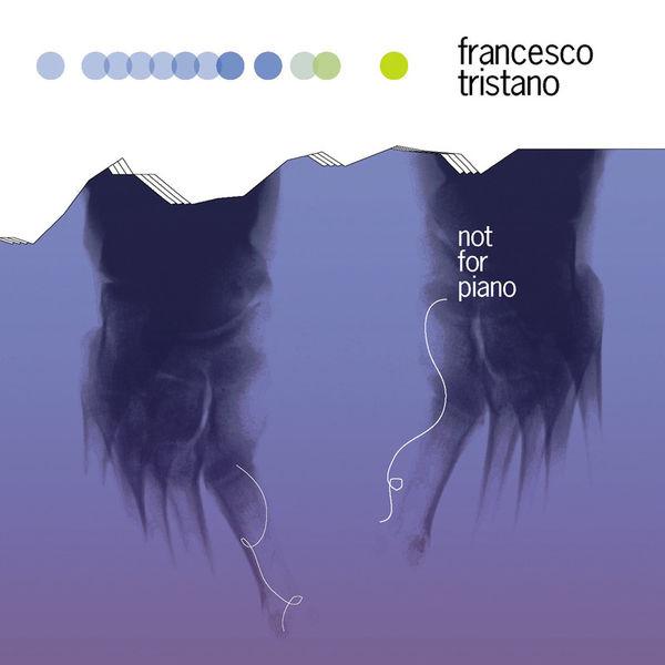 Francesco Tristano Schlimé - Not for Piano