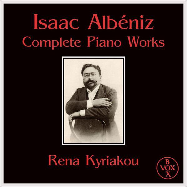 Rena Kyriakou|Isaac Albéniz Complete Piano Works (VOX Reissue)