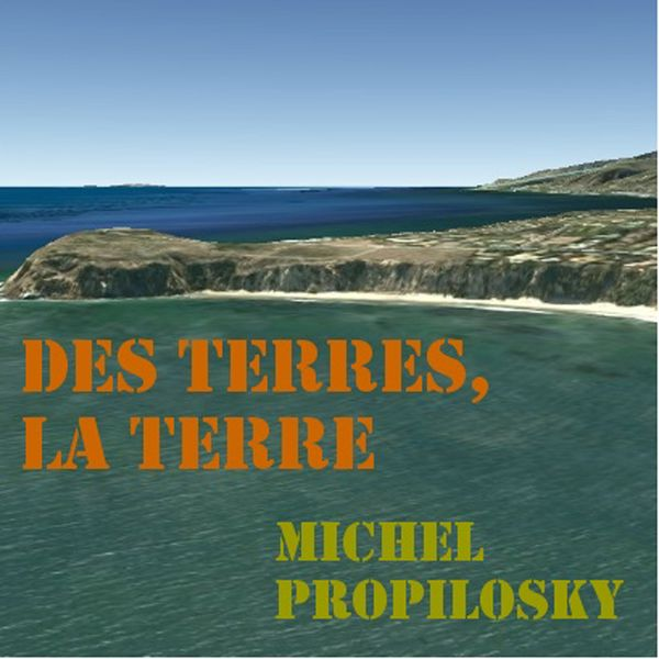 Michel Propilosky - Des terres, la terre