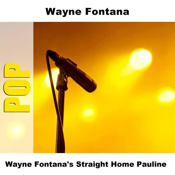 Wayne Fontana - Wayne Fontana's Straight Home Pauline