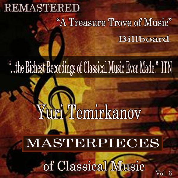 Yuri Temirkanov - Yuri Temirkanov - Masterpieces of Classical Music Remastered, Vol. 6