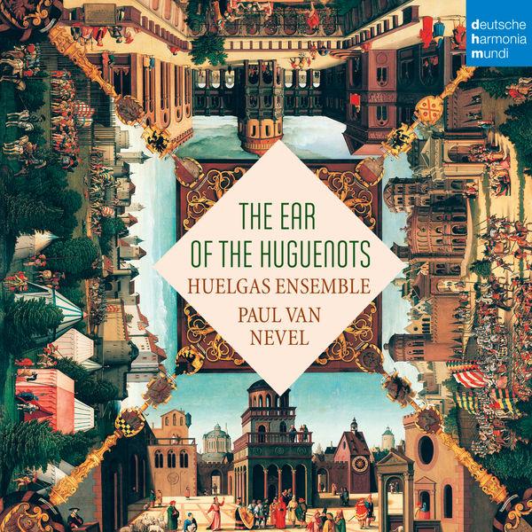 Huelgas Ensemble - The Ear of the Huguenots