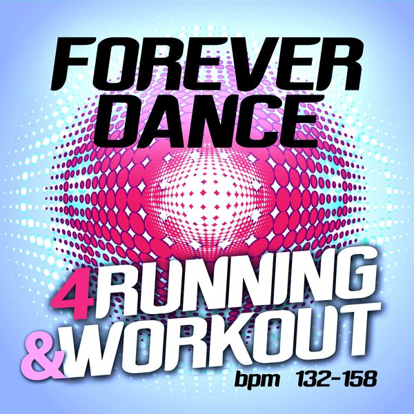 Various Artists - Forever Dance 4 Running and Workout BPM 132 - 158