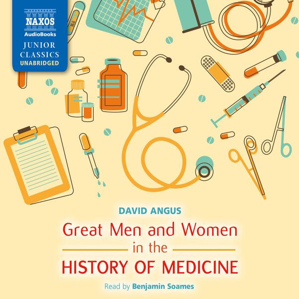 Benjamin Soames - Great Men and Women in the History of Medicine (Unabridged)