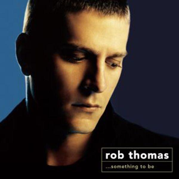 Rob Thomas - Something To Be (Édition Studio Masters)