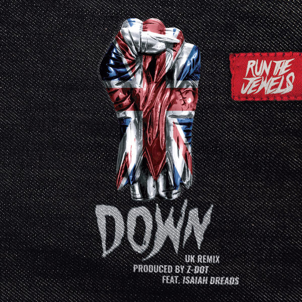 Run The Jewels - Down (Z Dot UK Remix)