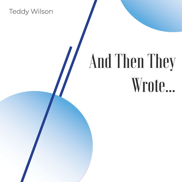 Teddy Wilson - And Then They Wrote