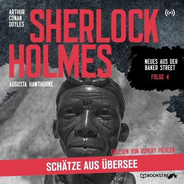 Arthur Conan Doyle - Sherlock Holmes: Schätze aus Übersee (Neues aus der Baker Street 4)