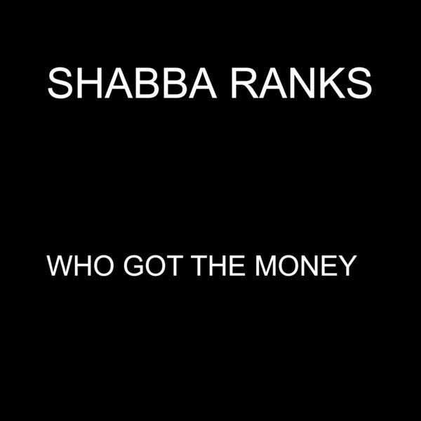 Shabba Ranks - Who Got the Money - Single