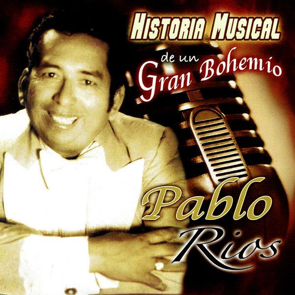 Pablo Rios - Historia Musical De Un Gran Bohemio