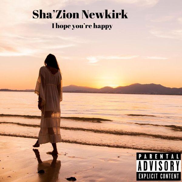 Sha'Zion Newkirk - I Hope You're Happy