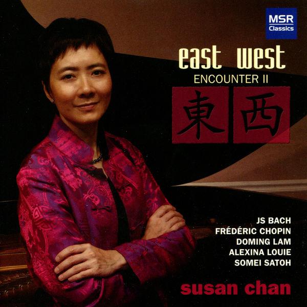 Susan Chan - East West Encounter II - Piano Music by Bach, Chopin, Lam, Louie & Satoh