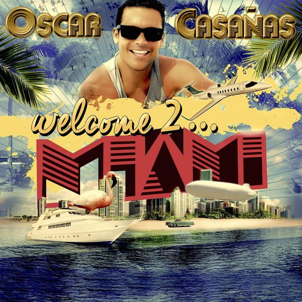 Oscar Casañas - Welcome to Miami