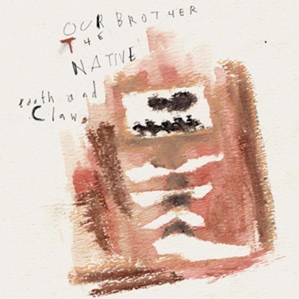Our Brother the Native - Tooth and Claw