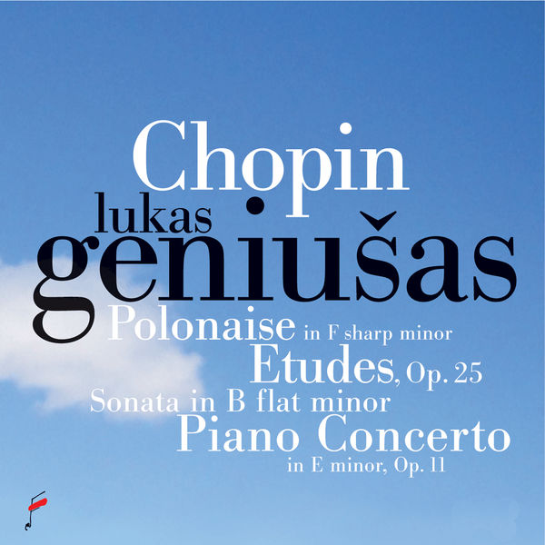 Lukas Geniušas - Chopin: Polonaise in F-Sharp Minor, Etudes, Op. 25, Sonata in B-Flat Minor, Concerto in E Minor Op. 11
