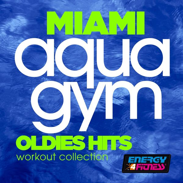 Various Artists - Miami Aqua Gym 128 BPM Oldies Hits Workout Collection