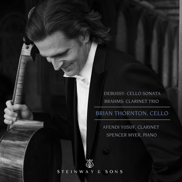 Brian Thornton - Debussy: Cello Sonata, L. 135 - Brahms: Clarinet Trio, Op. 114