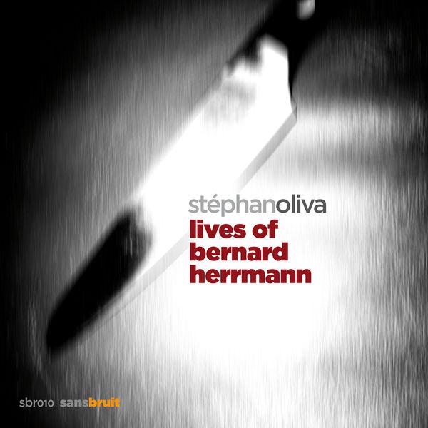 Stephan Oliva - Lives Of Bernard Herrmann