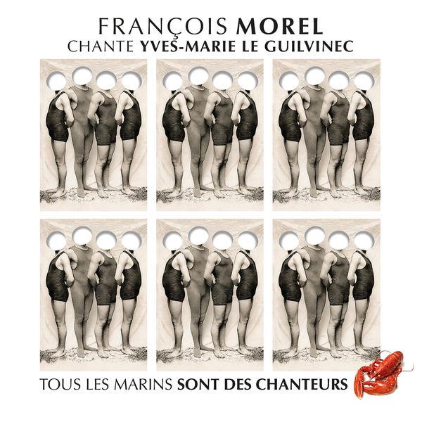 François Morel - François Morel chante Yves-Marie Le Guilvinec (tous les marins sont des chanteurs)