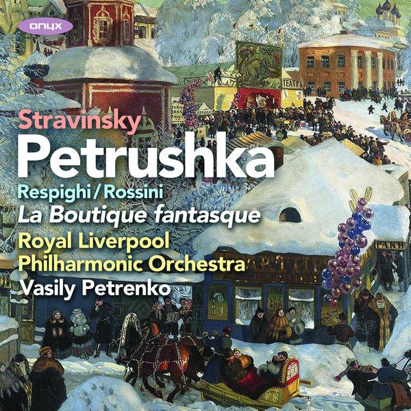 Royal Liverpool Philharmonic Orchestra - Stravinsky: Petrushka, Rossini/Respighi: La Boutique Fantasque