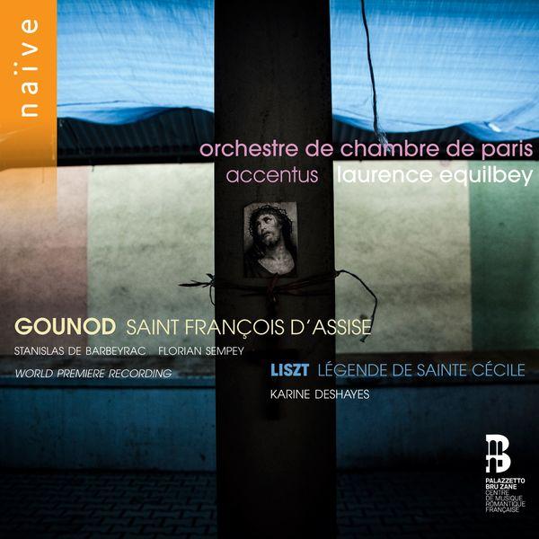 Laurence Equilbey - Gounod: St François d'Assise - Liszt: Légende de Ste Cécile