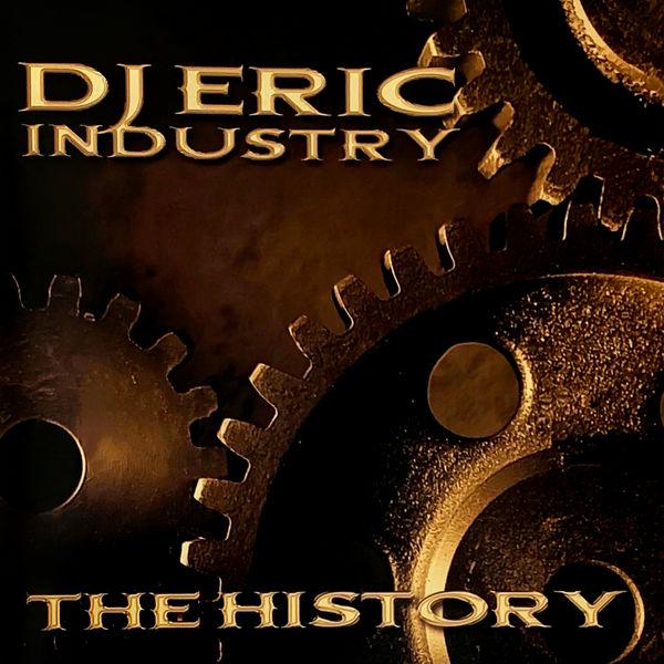 Dj Eric - Dj Eric Industry The History