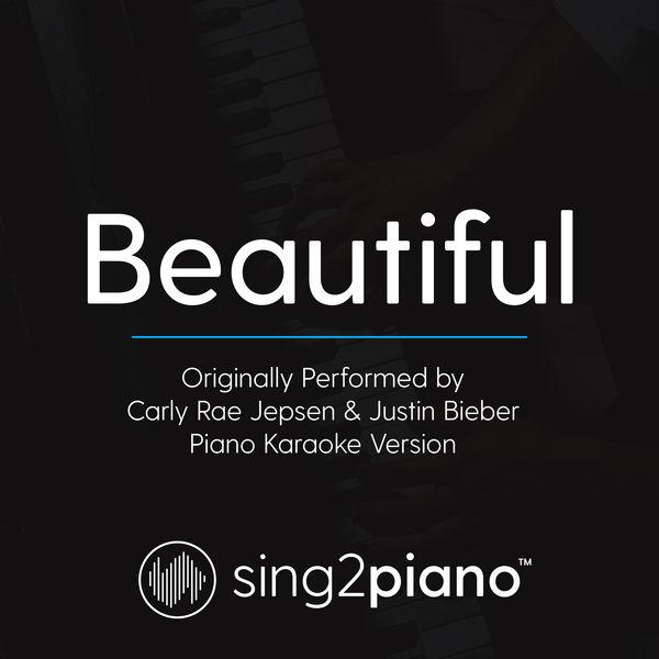Sing2Piano - Beautiful (Originally Performed By Carly Rae Jepsen & Justin Bieber)