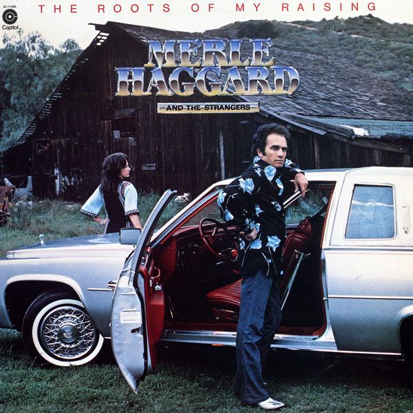 Merle Haggard & The Strangers|Roots Of My Raising