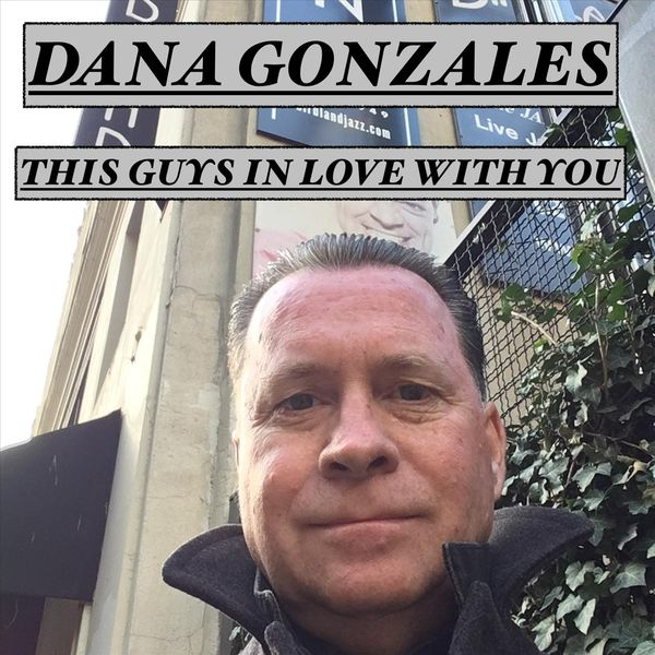 Dana Gonzales - This Guys in Love with You