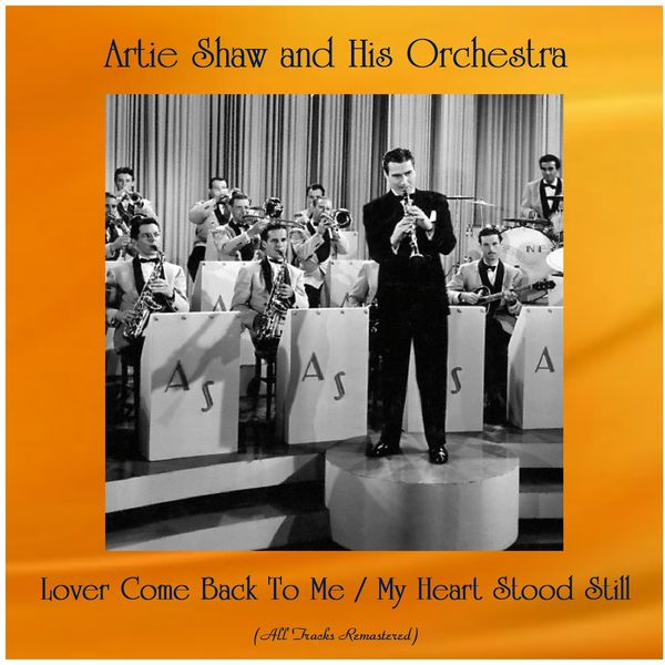Artie Shaw And His Orchestra - Lover Come Back To Me / My Heart Stood Still (All Tracks Remastered)