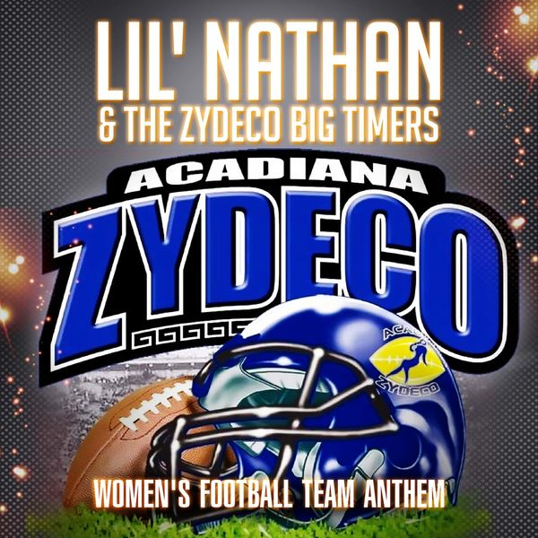 Lil' Nathan & The Zydeco Big Timers - Acadiana Zydeco Women's Football Team Anthem