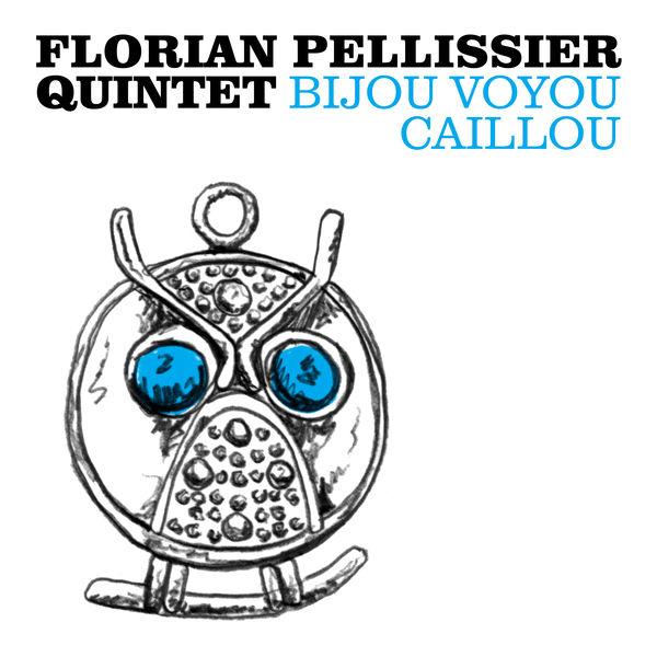 Florian Pellissier Quintet - Bijou voyou caillou
