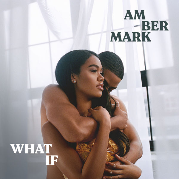 Amber Mark - What If