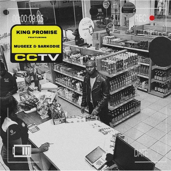 CCTV (feat  Mugeez, Sarkodie, R2Bees) | King Promise to stream in hi