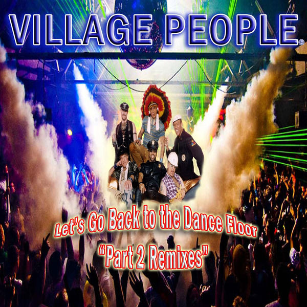 Village People|Let's Go Back to the Dance Floor, Pt. 2 Remixes